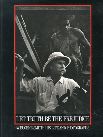 「Let Truth Be the Prejudice: W. Eugene Smith His Life and Photographs / Photo: W. Eugene Smith」メイン画像