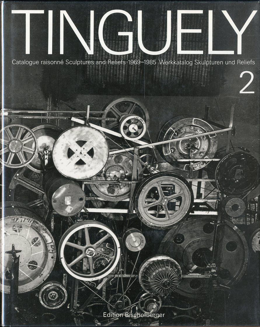 「TINGUELY Catalogue Raisonne Volume 2: Sculptures and Reliefs 1969-1985 / Jean Tinguely」メイン画像