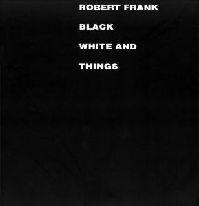 BLACK WHITE AND THINGS / ROBERT FRANK