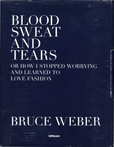 BLOOD SWEAT AND TEARS or how I stopped Worrying and learned to love fashion/ブルース・ウェーバー(BLOOD SWEAT AND TEARS or how I stopped Worrying and learned to love fashion/Bruce Weber)のサムネール