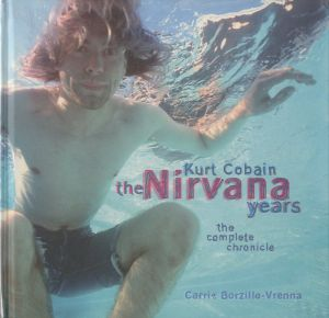 Kurt Cobain the Nirvana years the complete chronicle / Author: carrie borzillo