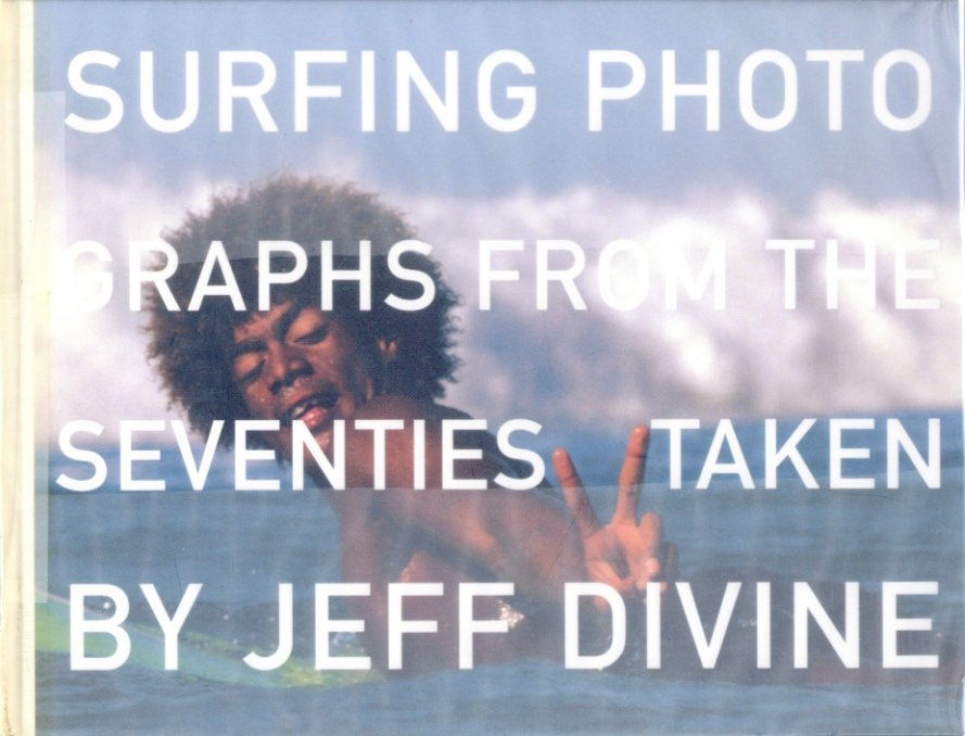 「Surfing Photographs from the Seventies Taken by Jeff Divine / Jeff Divine」メイン画像