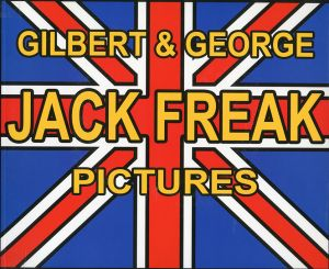 GILBERT & GEORGE Jack Freak Pictures/ギルバート&ジョージ(GILBERT & GEORGE Jack Freak Pictures/Gilbert & George )のサムネール