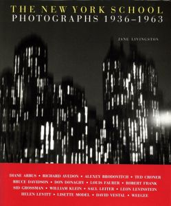 THE NEW YORK SCHOOL PHOTOGRAPHS 1936-1963/文: ジェーン・リビングストン(THE NEW YORK SCHOOL PHOTOGRAPHS 1936-1963/Text: Jane Livingston)のサムネール