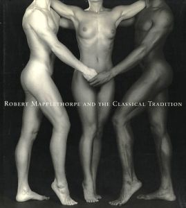 ROBERT MAPPLETHORPE AND THE CLASSICAL TRADITION / Robert Mapplethorpe