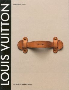 LOUIS VUITTON The Birth of Modern Luxury / Paul Gerard Pasols