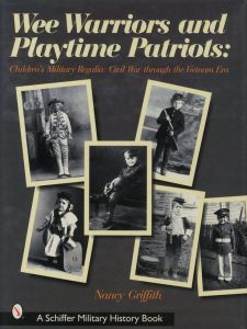 Wee Warriors and Playtime Patriots: Children's Military Regalia, Civil War Through the Vietnam Era / Author: Nancy Griffith