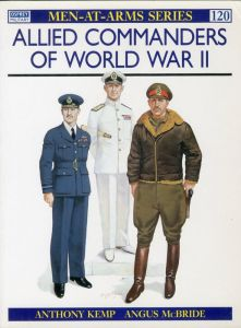Osprey: Men-at-Arms Series 120: Allied Commanders of World War II / Author: Anthony Kemp, Angus McBride