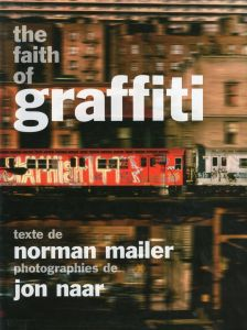 The Faith of Graffiti / Text: Norman Mailer Photo: Jon Naar